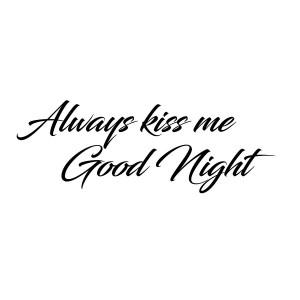 Allways kiss me good night